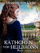 Cover-Bild zu Kleist, Heinrich Von: Das Käthchen von Heilbronn (eBook)