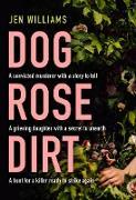 Cover-Bild zu Williams, Jen: Dog Rose Dirt (eBook)