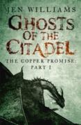 Cover-Bild zu Williams, Jen: Ghosts of the Citadel (The Copper Promise: Part I) (eBook)