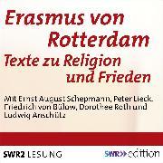 Cover-Bild zu Rotterdam, Erasmus von: Erasmus von Rotterdam - Texte zu Religion und Frieden (Audio Download)