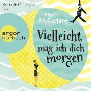 Cover-Bild zu Vielleicht mag ich dich morgen (Ungekürzte Lesung) (Audio Download) von McFarlane, Mhairi