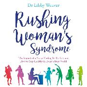 Cover-Bild zu Rushing Woman's Syndrome (Audio Download) von Weaver, Dr. Libby