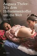 Cover-Bild zu Augusta Theler: Mit dem Hebammenkoffer um die Welt von Haefeli, Rebekka