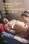 Cover-Bild zu Augusta Theler - Mit dem Hebammenkoffer um die Welt (eBook) von Haefeli, Rebekka