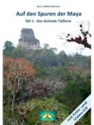 Cover-Bild zu Auf den Spuren der Maya Teil 1 -Das Zentrale Tiefland