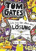 Cover-Bild zu Tom Gates: Ich hab für alles eine Lösung (Aber sie passt nie zum Problem) von Pichon, Liz