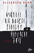 Cover-Bild zu Wenn er mich findet, bin ich tot von Rapp, Elisabeth