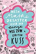 Cover-Bild zu Mein Mathe-Desaster oder Der lange Weg zum ersten Kuss von Rylance, Ulrike
