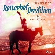 Cover-Bild zu eBook Die Tage der Rosen - Reiterhof Dreililien 2 (Ungekürzt)