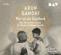 Cover-Bild zu Wut ist ein Geschenk. Das Vermächtnis meines Großvaters Mahatma Gandhi