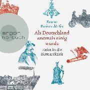 Cover-Bild zu eBook Als Deutschland erstmals einig wurde - Reise in die Bismarckzeit (Ungekürzt)