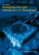 Cover-Bild zu Volksbräuche und Volkskultur in Obwalden von Imfeld, Karl