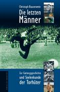 Cover-Bild zu Bausenwein, Christoph: Die letzten Männer