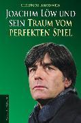 Cover-Bild zu Bausenwein, Christoph: Joachim Löw und sein Traum vom perfekten Spiel (eBook)