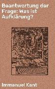Cover-Bild zu Kant, Immanuel: Beantwortung der Frage: Was ist Aufklärung? (eBook)