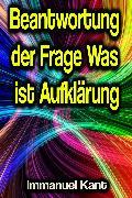 Cover-Bild zu Kant, Immanuel: Beantwortung der Frage Was ist Aufklärung (eBook)