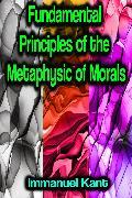 Cover-Bild zu Kant, Immanuel: Fundamental Principles of the Metaphysic of Morals (eBook)