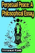 Cover-Bild zu Kant, Immanuel: Perpetual Peace: A Philosophical Essay (eBook)