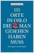 Cover-Bild zu Haefs, Gabriele: 111 Orte in Oslo, die man gesehen haben muss