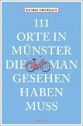 Cover-Bild zu Grotjahn, Henrik: 111 Orte in Münster, die man gesehen haben muss