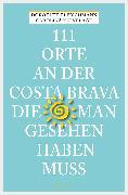 Cover-Bild zu Fleischmann, Dorothee: 111 Orte an der Costa Brava, die man gesehen haben muss (eBook)