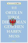 Cover-Bild zu Gurschler, Susanne: 111 Orte in Tirol, die man gesehen haben muß (eBook)