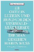 Cover-Bild zu Schmid, Marcus X.: 111 Orte in Luzern und am Vierwaldstättersee, die man gesehen haben muss (eBook)