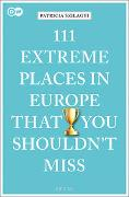 Cover-Bild zu Szilagyi, Patricia: 111 Extreme Places in Europe That You Shouldn't Miss