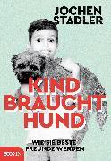 Cover-Bild zu Stadler, Jochen: Kind braucht Hund (eBook)