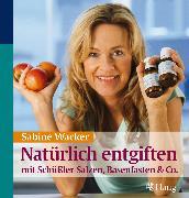 Cover-Bild zu Natürlich entgiften mit Schüßler-Salzen, Basenfasten & Co (eBook) von Wacker, Sabine