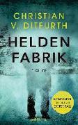 Cover-Bild zu Ditfurth, Christian v.: Heldenfabrik