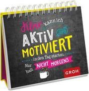 Cover-Bild zu Klar kann ich aktiv und motiviert in den Tag starten. Nur halt nicht morgens von Groh Verlag