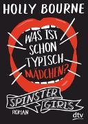 Cover-Bild zu Spinster Girls - Was ist schon typisch Mädchen? von Bourne, Holly