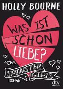 Cover-Bild zu Spinster Girls 3 - Was ist schon Liebe? von Bourne, Holly