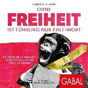 Cover-Bild zu Ohne Freiheit ist Führung nur ein F-Wort (Audio Download) von Rath, Carsten K.