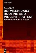 Cover-Bild zu Between Daily Routine and Violent Protest (eBook) von Wolff, Ernst