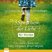 Cover-Bild zu Die fünf Sprachen der Liebe für Kinder - Wie Kinder Liebe ausdrücken und empfangen (Ungekürzt) (Audio Download) von Chapman, Gary