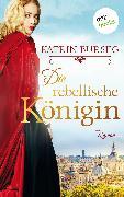 Cover-Bild zu Die rebellische Königin - oder: Die Rebellin des Papstes (eBook) von Burseg, Katrin