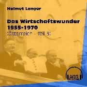 Cover-Bild zu Das Wirtschaftswunder 1955-1970 - Österreich, Teil 3 (Ungekürzt) (Audio Download) von Langer, Helmut