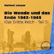Cover-Bild zu Die Wende und das Ende 1942-1945 - Das Dritte Reich, Teil 5 (Ungekürzt) (Audio Download) von Langer, Helmut