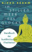 Cover-Bild zu Im stillen Meer des Glücks - Handbuch der buddhistischen Meditation von Brahm, Ajahn
