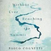 Cover-Bild zu Without Ever Reaching the Summit: A Journey von Cognetti, Paolo