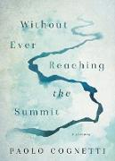 Cover-Bild zu Without Ever Reaching the Summit von Cognetti, Paolo