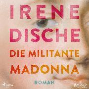 Cover-Bild zu Die militante Madonna (Audio Download) von Dische, Irene