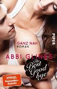 Cover-Bild zu The Best Goodbye - Ganz nah von Glines, Abbi