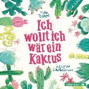Cover-Bild zu Ich wollt, ich wär ein Kaktus (Audio Download) von Teichert, Mina