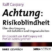 Cover-Bild zu Achtung: Risikoblindheit (Audio Download) von Caspary, Ralf