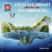 Cover-Bild zu Was ist was Hörspiel: Städte der Zukunft / Wolkenkratzer (Audio Download) von Baur, Manfred