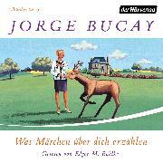 Cover-Bild zu Was Märchen über dich erzählen (Audio Download) von Bucay, Jorge