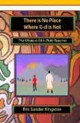Cover-Bild zu There Is No Place Where G-d Is Not: The Wisdom Of A Child Teacher von Kingston, Eric Sander